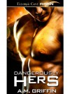 Dangerously Hers: 3 (Loving Dangerously) - A.M. Griffin