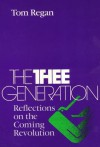 The Thee Generation: Reflections on the Coming Revolution - Tom Regan