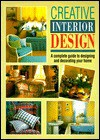 Creative Interior Design: A Complete Guide to Designing and Decorating Your Home - Sterling Publishing Company, Inc., Sterling Publishing Company, Inc.