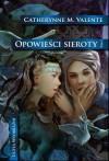 W miastach monet i korzeni (Opowieści sieroty #2) - Catherynne M. Valente, Maria Gębicka-Frąc
