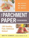 The Parchment Paper Cookbook: 180 Healthy, Fast, Delicious Dishes! - Brette Sember