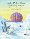 Little Polar Bear and the Big Balloon - Hans de Beer, Rosemary Lanning