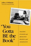"""""""You Gotta Be the Book"""": Teaching Engaged and Reflective Reading With Adolescents (Language and Literacy Series ) - Jeffrey D. Wilhelm, Michael D. Smith"""