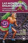 La montañas enamoradas y otras leyendas del antigo México - Oche Califa, Enrique Alcatena