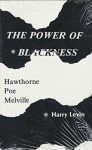 The Power of Blackness: Hawthorne, Poe, Melville - Harry Levin