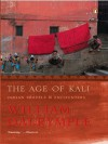 The Age of kali: Indian Travels & Encounters - William Dalrymple