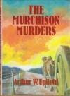 Murchison Murders (Reprint of 1932 Edition) - Arthur W. Upfield