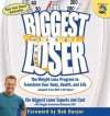 The Biggest Loser: The Weight Loss Program to Transform Your Body, Health, and Life--Adapted from NBC's Hit Show! - Maggie Greenwood-Robinson, Cheryl Forberg, Michael Dansinger, Bob Harper, Michael Dansinger, MD