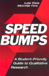 Speed Bumps: A Student-Friendly Guide to Qualitative Research - Lois Weis, Michelle Fine