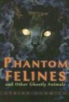 Phantom Felines And Other Ghostly Animals - Gerina Dunwich