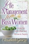Life Management for Busy Women: Living Out God's Plan with Passion and Purpose - Elizabeth George