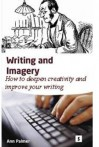 Writing and Imagery: How to Deepen Creativity and Improve Your Writing - Palmer, Ann Palmer