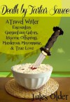Death by Tartar Sauce: A Travel Writer Encounters - Gargantuan Gators, Irksome Offspring, Murderous Mayonnaise & True Love - Jules Older, Effin Older