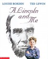 A. Lincoln And Me - Louise Borden, Ted Lewin