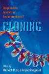 Cloning: Responsible Science or Technomadness? - Michael Ruse