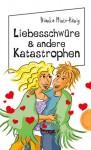Liebesschwüre & andere Katastrophen - Bianka Minte-König