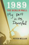 1989 The Berlin Wall: My Part In Its Downfall - Peter Millar