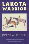 Lakota Warrior - Joseph White Bull, Raymond A. Bucko, James H. Howard