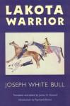 Lakota Warrior - Joseph White Bull, Raymond A. Bucko, James H. Howard