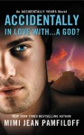Accidentally In Love With...A God? (Accidentally Yours #1) - Mimi Jean Pamfiloff