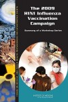 The 2009 H1n1 Influenza Vaccination Campaign: Summary of a Workshop Series - Forum on Medical and Public Health Prepa, Institute of Medicine, Clare Stroud, Lori Nadig, Bruce M. Altevogt