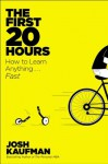 The First 20 Hours: How to Learn Anything . . . Fast! - Josh Kaufman