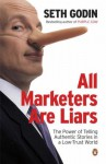 All Marketers Are Liars: The Power Of Of Telling Authentic Stories In A Low Trust World - Seth Godin