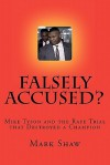 Falsely Accused?: Mike Tyson and the Rape Trial That Destroyed a Champion - Mark Shaw