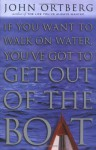 If You Want to Walk on Water, You've Got to Get Out of the Boat - John Ortberg, Sheila Walsh