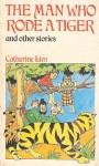 The man who rode a tiger: and other stories - Catherine Lim
