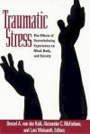 Traumatic Stress: The Effects of Overwhelming Experience on Mind, Body, and Society - Bessel A. van der Kolk, Alexander C. McFarlane, Lars Weisaeth