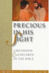 Precious in His Sight: Childhood and Children in the Bible - Roy B. Zuck