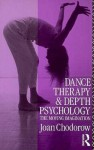 Dance Therapy and Depth Psychology: The Moving Imagination - Joan Chodorow