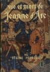 Vie et mort de Jeanne d'Arc ; les témoignages du procès de réhabilitation 1450-1456 - Régine Pernoud