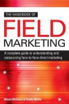 The Handbook of Field Marketing: A Complete Guide to Understanding and Outsourcing Face-To-Face Direct Marketing - Alison Williams, Roddy Mullin