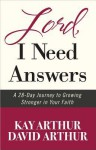 Lord, I Need Answers: A 28-Day Journey to Growing Stronger in Your Faith - Kay Arthur, David Arthur