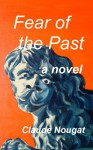 Fear of the Past, a novel - Claude Nougat