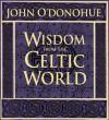 Wisdom from the Celtic World - John O'Donohue