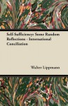 Self-Sufficiency: Some Random Reflections - International Conciliation - Walter Lippmann
