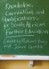 Knowledge, Curriculum and Qualifications in South African Further Education - Michael Young, Jeanne Gamble