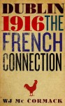 Dublin 1916: The French Connection - W.J. McCormack