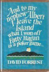 And to my nephew Albert I leave the island what I won off Fatty Hagan in a poker game ... - David Forrest