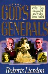 Gods Generals Why They Succeeded And Why - Roberts Liardon