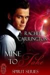 Mine To Take (Spirit, #3) - Rachel Carrington