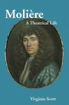 Moliere: A Theatrical Life - Virginia Scott