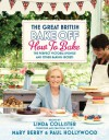 The Great British Bake Off: How to Bake: The Perfect Victoria Sponge and Other Baking Secrets - Linda Collister, Mary Berry, Paul Hollywood