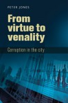 Virtue to Venality: Corruption in the City - Peter Jones
