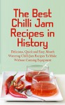 The Best Chilli Jam Recipes in History: Delicious, Quick and Easy, Mouth Watering Chilli Jam Recipes To Make Without Canning Equipment - Brittany Davis, Chilli Jam, Recipes, Chilli Jam Recipes, Cookbook, Chilli, Chilli Peppers, Peppers