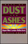 Days of Dust and Ashes: Hope-Filled Lenten Reflections - Pamela Smith