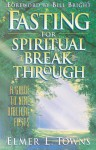 Fasting for Spiritual Breakthrough: A Guide to Nine Biblical Fasts - Elmer L. Towns
